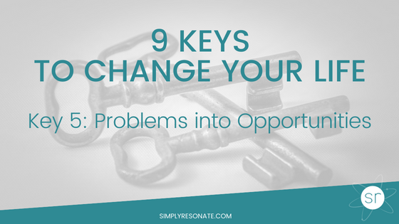 key 5, problems into opportunity