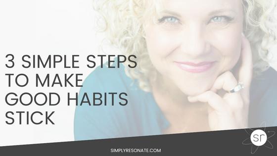 3 steps good habits stick